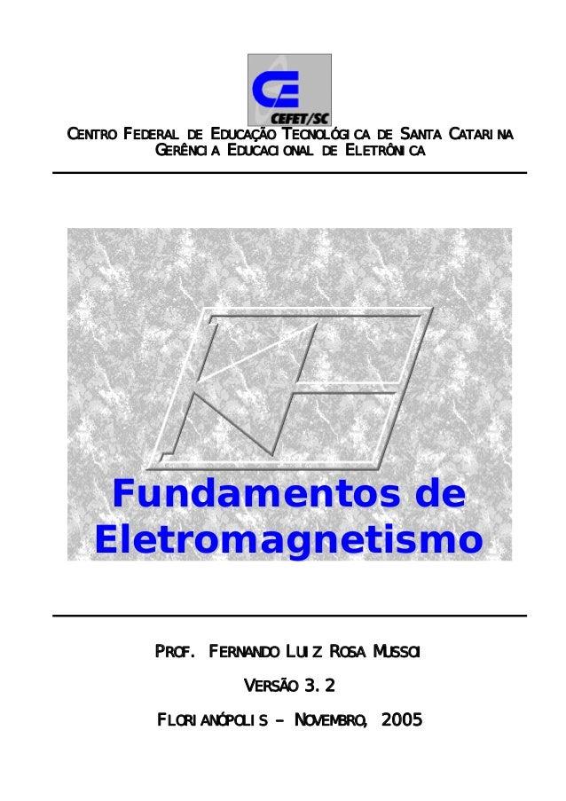 CENTRO FEDERAL DE EDUCAÇÃO TECNOLÓGICA DE SANTA CATARINA GERÊNCIA EDUCACIONAL DE ELETRÔNICA  Fundamentos de Eletromagnetis...