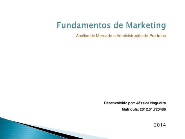 Desenvolvido por: Jéssica Nogueira Matrícula: 2012.01.720486 Análise de Mercado e Administração de Produtos 2014