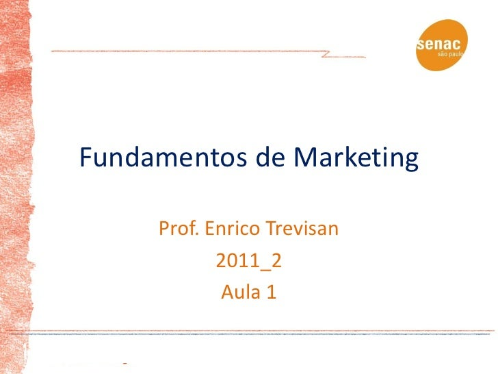 Fundamentos de Marketing     Prof. Enrico Trevisan            2011_2            Aula 1