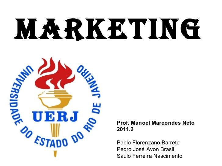 Marketing Prof. Manoel Marcondes Neto 2011.2 Pablo Florenzano Barreto Pedro José Avon Brasil Saulo Ferreira Nascimento