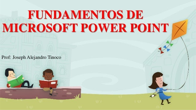 FUNDAMENTOS DE MICROSOFT POWER POINT Prof: Joseph Alejandro Tinoco