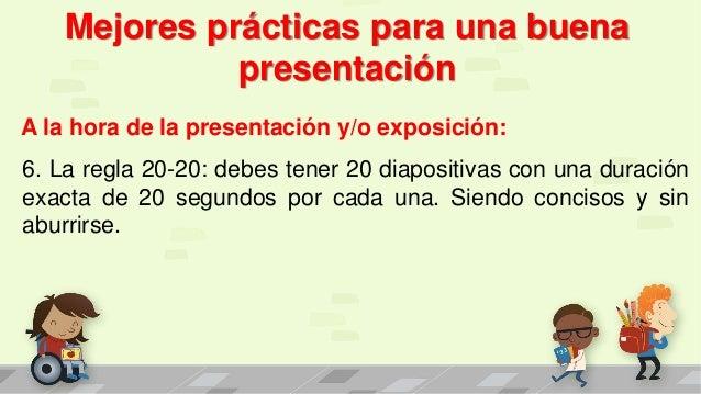 Mejores prácticas para una buena presentación A la hora de la presentación y/o exposición: 6. La regla 20-20: debes tener ...