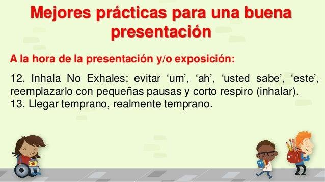 Mejores prácticas para una buena presentación A la hora de la presentación y/o exposición: 12. Inhala No Exhales: evitar '...