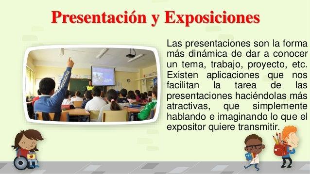 Presentación y Exposiciones Las presentaciones son la forma más dinámica de dar a conocer un tema, trabajo, proyecto, etc....