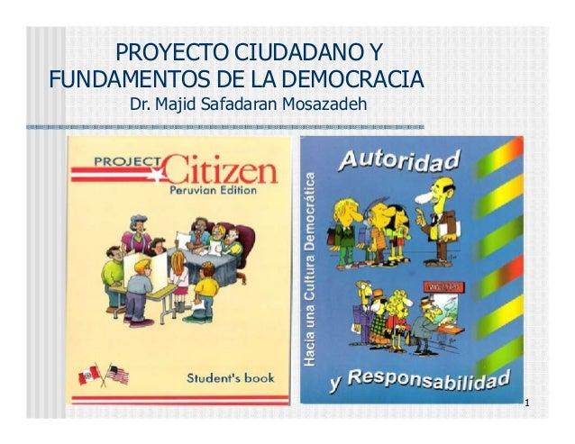 PROYECTO CIUDADANO YFUNDAMENTOS DE LA DEMOCRACIA      Dr. Majid Safadaran Mosazadeh                                      1