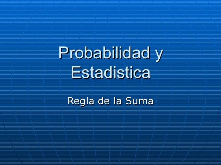 Probabilidad y Estadistica Regla de la Suma