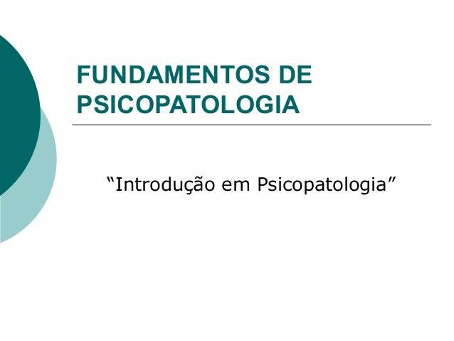 """FUNDAMENTOS DEPSICOPATOLOGIA """"Introdução em Psicopatologia"""""""