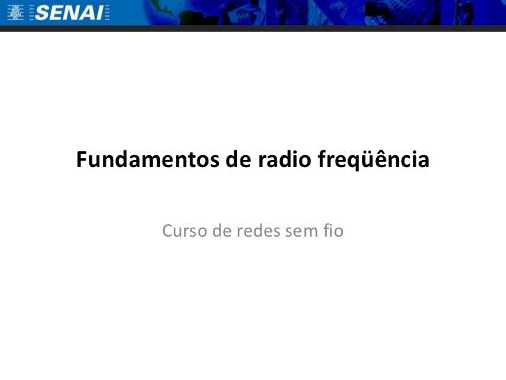 Fundamentos de radio freqüência<br />Curso de redes sem fio<br />