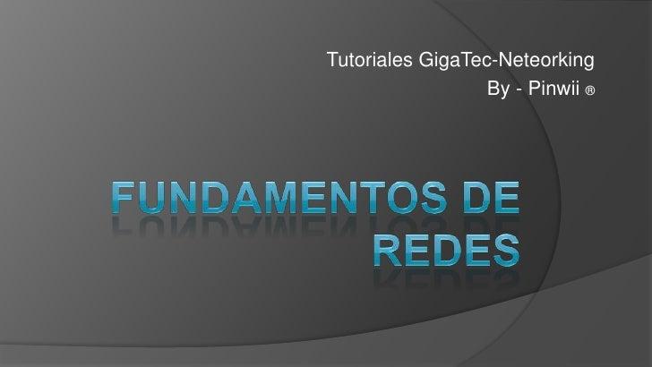 Tutoriales GigaTec-Neteorking                  By - Pinwii ®