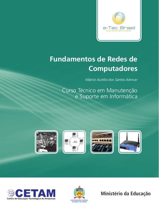 Curso Técnico em Manutenção e Suporte em Informática Fundamentos de Redes de Computadores Márcio Aurélio dos Santos Alencar