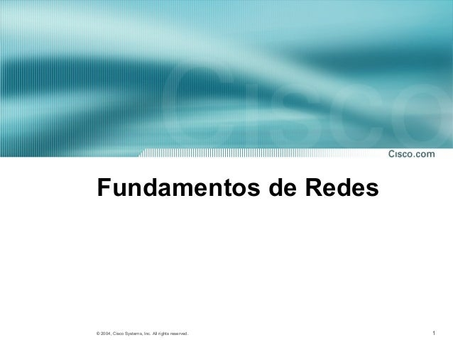 111© 2004, Cisco Systems, Inc. All rights reserved. 1© 2004, Cisco Systems, Inc. All rights reserved.Fundamentos de Redes