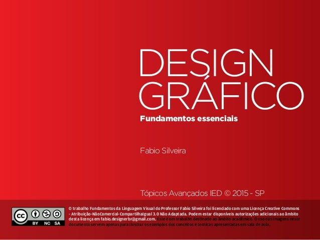 Fundamentos do Design Gráfico | TÓPICOS AVANÇADOS | BR | SP | Fabio Silveira DESIGN GRÁFICOFundamentos essenciais Fabio Si...