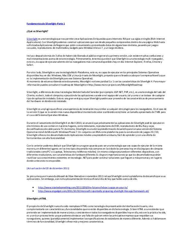 Fundamentosde Silverlight–Parte1 ¿Qué esSilverlight? Silverlight es una tecnología quenos permite crear Aplicaciones Enriq...