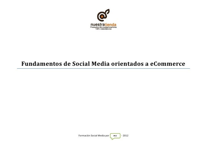 Fundamentos de Social Media orientados a eCommerce                 Formación Social Media por   MU   - 2012