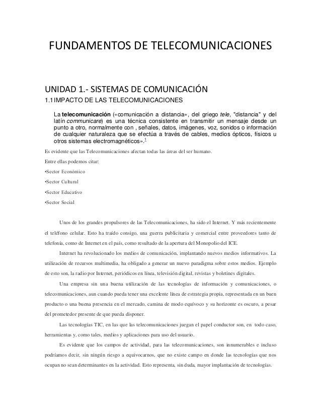 FUNDAMENTOS DE TELECOMUNICACIONES UNIDAD 1.- SISTEMAS DE COMUNICACIÓN 1.1IMPACTO DE LAS TELECOMUNICACIONES La telecomunica...