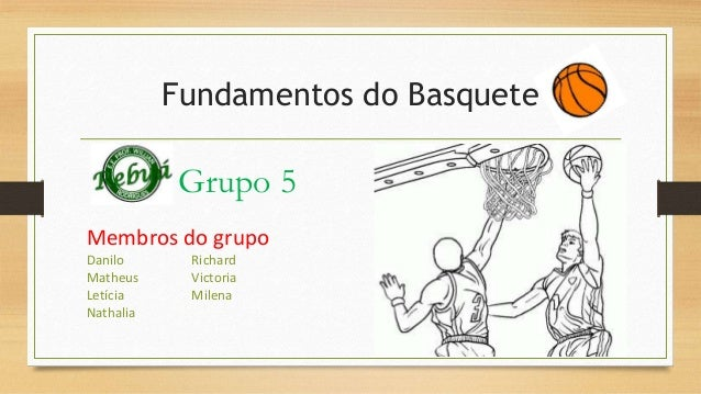 Fundamentos do Basquete  Grupo 5  Membros do grupo  Danilo Richard  Matheus Victoria  Letícia Milena  Nathalia