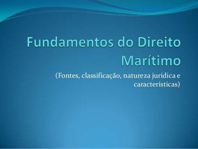 (Fontes, classificação, natureza jurídica e características)