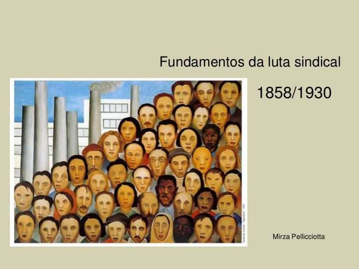Fundamentos da luta sindical               1858/1930                 Mirza Pellicciotta