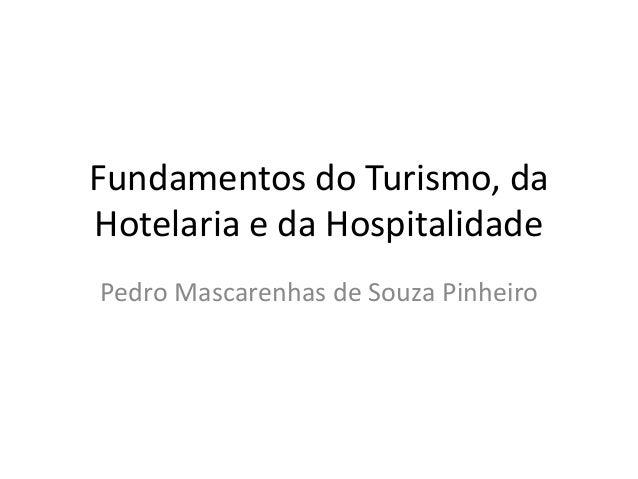 Fundamentos do Turismo, da Hotelaria e da Hospitalidade Pedro Mascarenhas de Souza Pinheiro