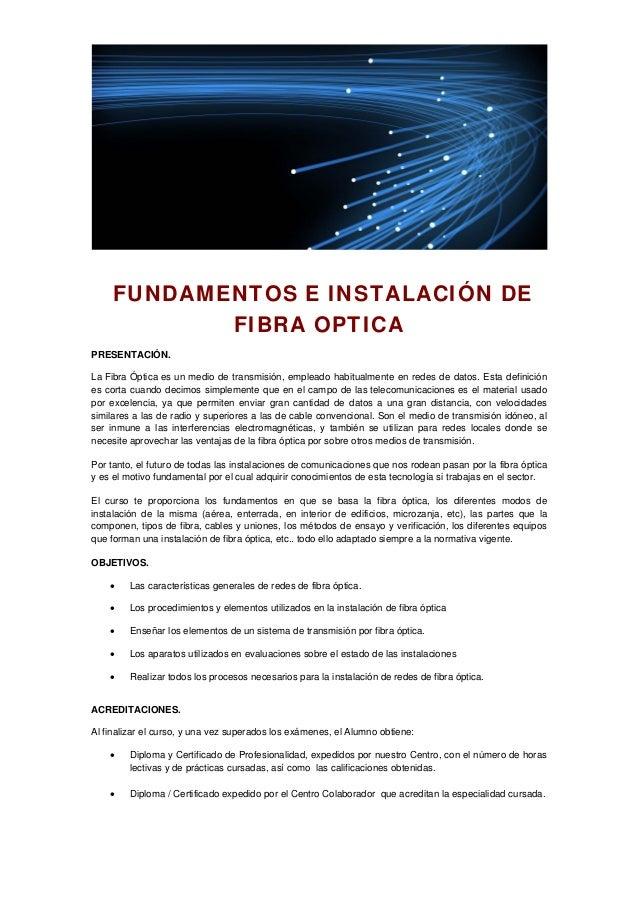 FUNDAMENTOS E INSTALACIÓN DE FIBRA OPTICA PRESENTACIÓN. La Fibra Óptica es un medio de transmisión, empleado habitualmente...