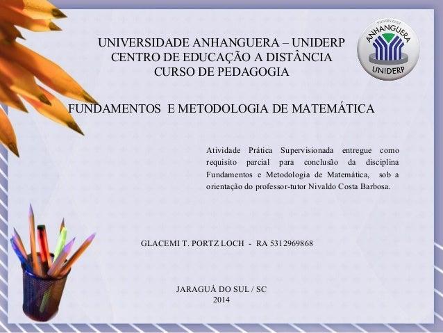 UNIVERSIDADE ANHANGUERA – UNIDERP CENTRO DE EDUCAÇÃO A DISTÂNCIA CURSO DE PEDAGOGIA FUNDAMENTOS E METODOLOGIA DE MATEMÁTIC...