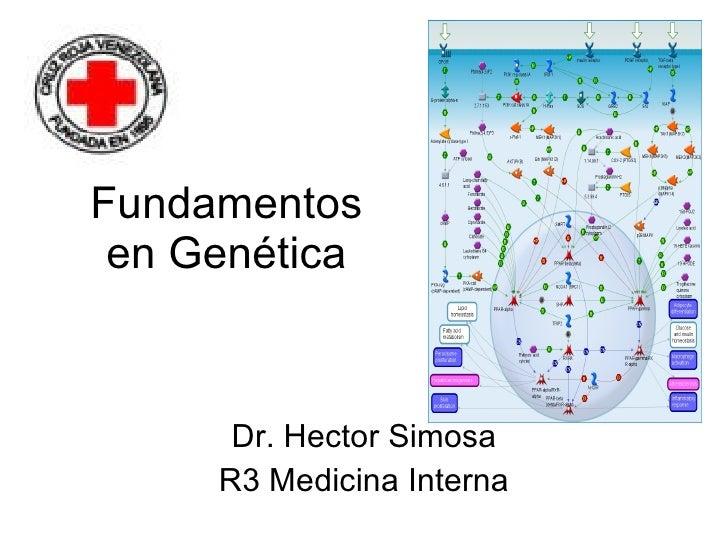 Fundamentos en Genética Dr. Hector Simosa R3 Medicina Interna