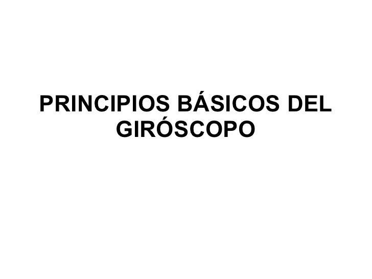 PRINCIPIOS BÁSICOS DEL GIRÓSCOPO