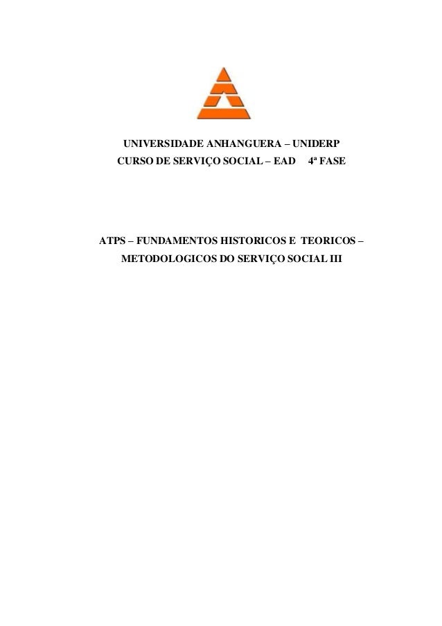 UNIVERSIDADE ANHANGUERA – UNIDERP CURSO DE SERVIÇO SOCIAL – EAD 4ª FASE ATPS – FUNDAMENTOS HISTORICOS E TEORICOS – METODOL...