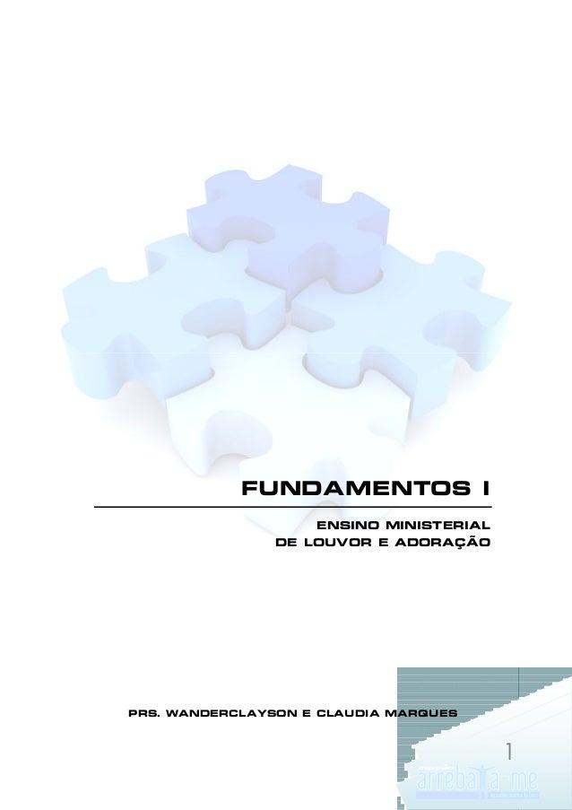 FUNDAMENTOS I ENSINO MINISTERIAL DE LOUVOR E ADORAÇÃO  PRS. WANDERCLAYSON E CLAUDIA MARQUES  1