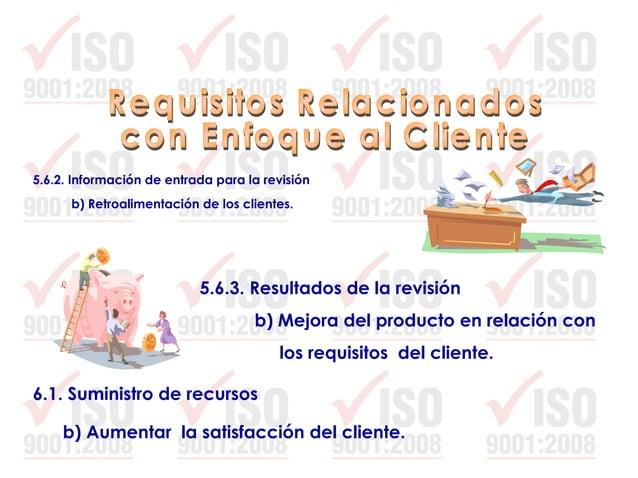 7.5.4 Bienes del cliente. 8.2.1 Satisfacción del cliente. 8.4 Análisis de datos a) La satisfacción del cliente.