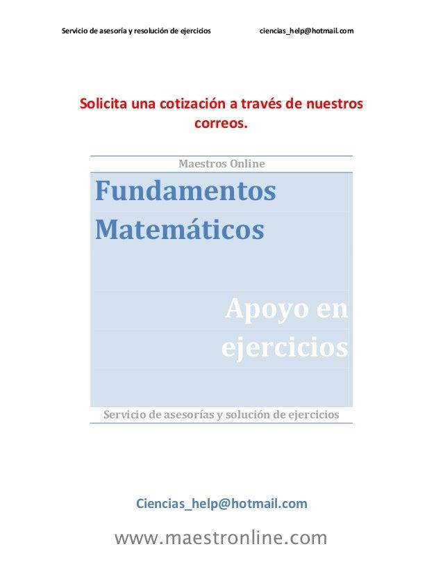 Servicio de asesoría y resolución de ejercicios ciencias_help@hotmail.com www.maestronline.com Solicita una cotización a t...