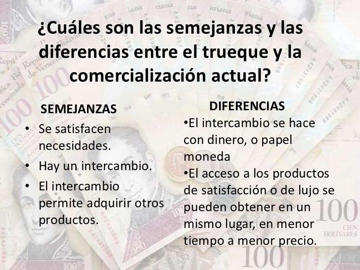 ¿Cuáles son las semejanzas y las  diferencias entre el trueque y la      comercialización actual?  SEMEJANZAS             ...