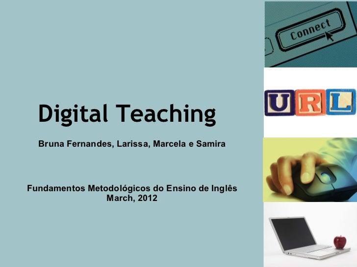 Digital Teaching  Bruna Fernandes, Larissa, Marcela e SamiraFundamentos Metodológicos do Ensino de Inglês                M...