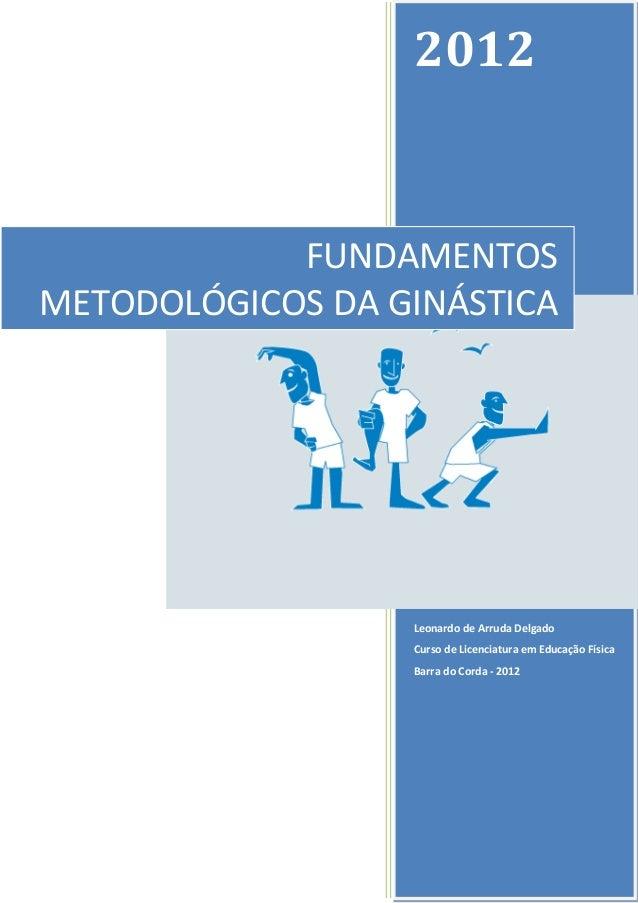 2012            FUNDAMENTOSMETODOLÓGICOS DA GINÁSTICA                  Leonardo de Arruda Delgado                  Curso d...
