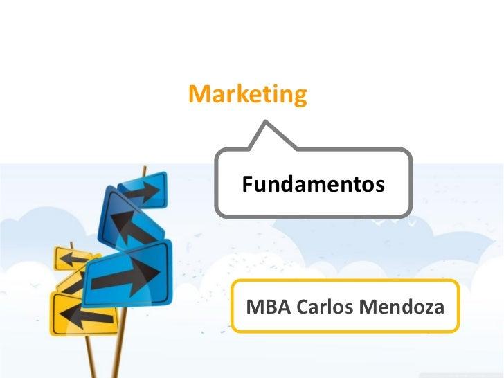 Marketing:    Fundamentos    MBA Carlos Mendoza