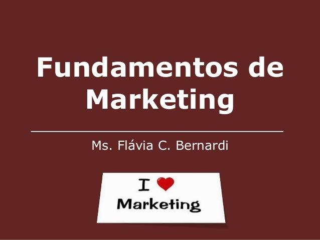 Fundamentos de  Marketing  Ms. Flávia C. Bernardi