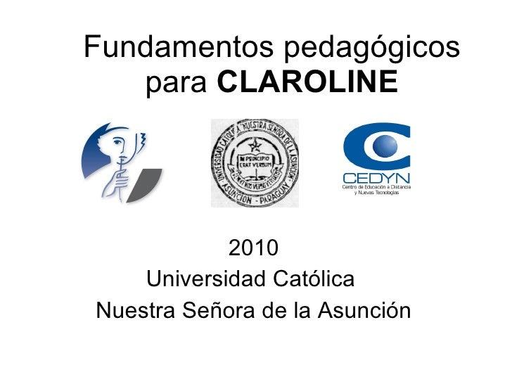 Fundamentos pedagógicos para  CLAROLINE 2010 Universidad Católica  Nuestra Señora de la Asunción