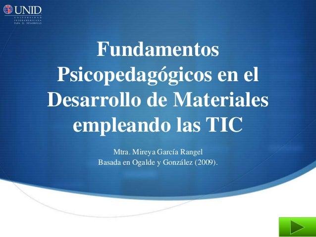 Fundamentos Psicopedagógicos en elDesarrollo de Materiales  empleando las TIC         Mtra. Mireya García Rangel     Basad...