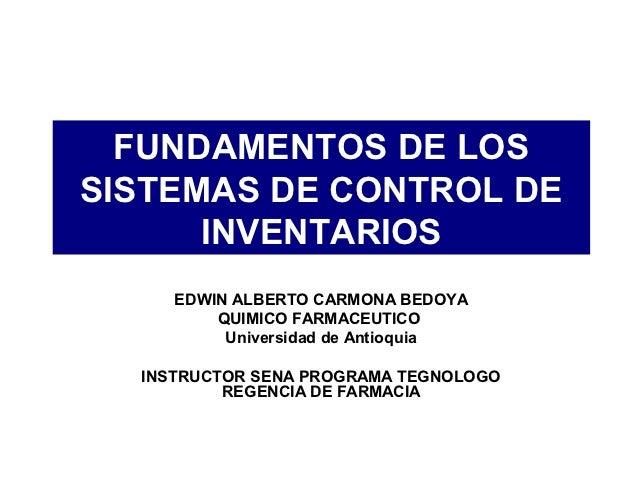 FUNDAMENTOS DE LOSSISTEMAS DE CONTROL DE      INVENTARIOS     EDWIN ALBERTO CARMONA BEDOYA         QUIMICO FARMACEUTICO   ...