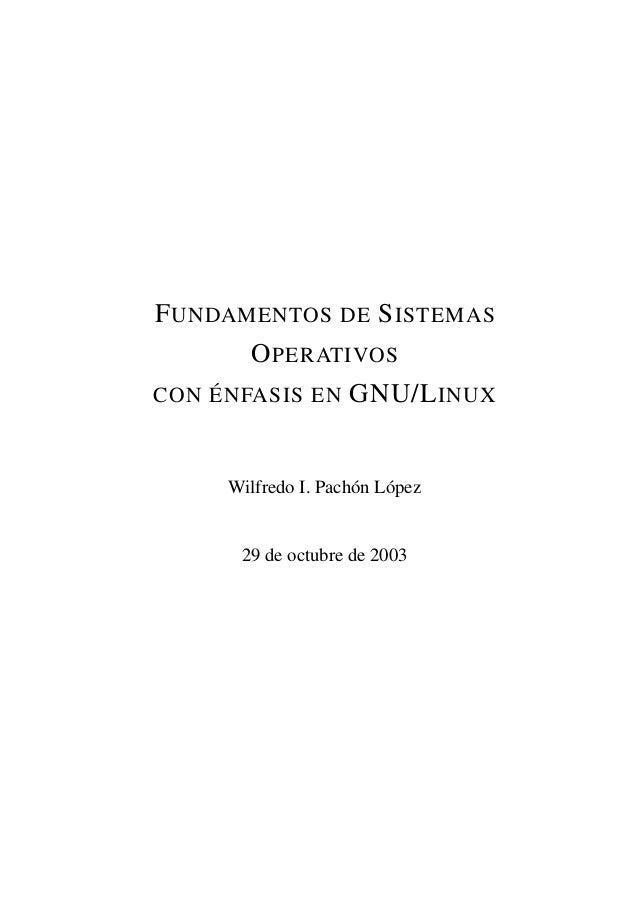 FUNDAMENTOS DE SISTEMASOPERATIVOSCON ÉNFASIS EN GNU/LINUXWilfredo I. Pachón López29 de octubre de 2003