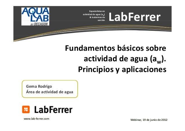 Especialistasen actividaddeagua(aw) &Isotermasde sorción  LabFerrer ab e e  Fundamentosbásicossobre Fundamento...