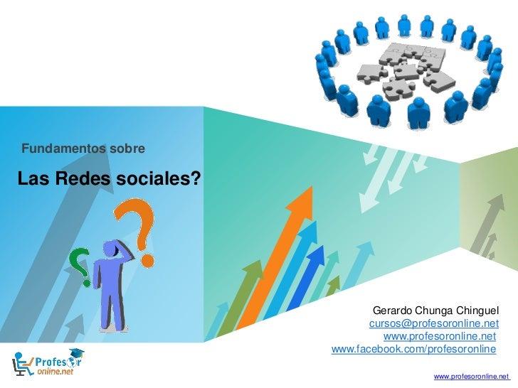 Fundamentos sobreLas Redes sociales?                                     Gerardo Chunga Chinguel                          ...