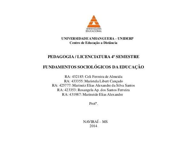 UNIVERSIDADE ANHANGUERA – UNIDERP Centro de Educação a Distância PEDAGOGIA / LICENCIATURA 4º SEMESTRE FUNDAMENTOS SOCIOLÓG...