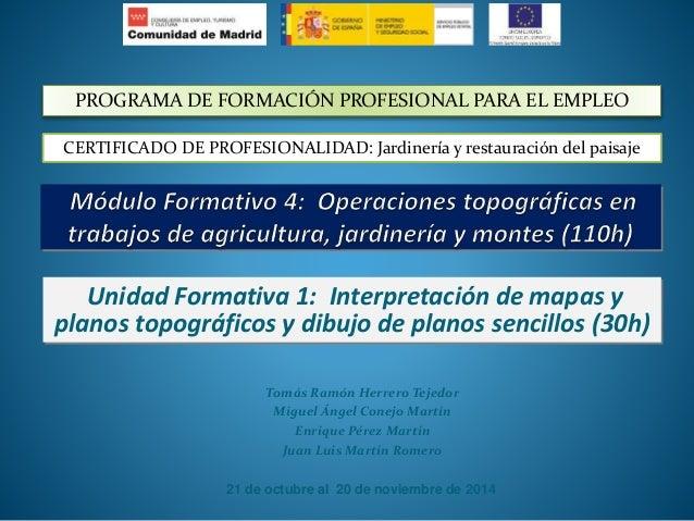 PROGRAMA DE FORMACIÓN PROFESIONAL PARA EL EMPLEO  CERTIFICADO DE PROFESIONALIDAD: Jardinería y restauración del paisaje  U...