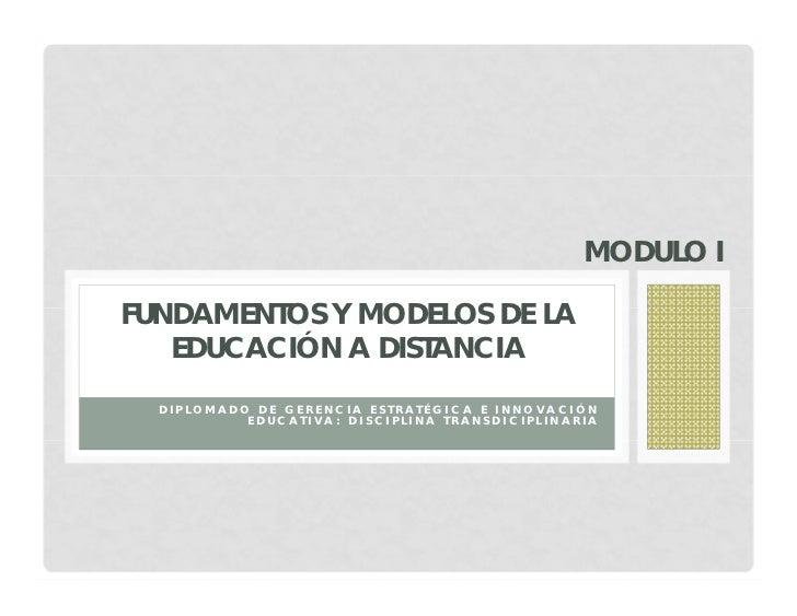 MODULO IFUNDAMENTOS Y MODELOS DE LA   EDUCACIÓN A DISTANCIA  DIPLOMADO DE GERENCIA ESTRATÉGICA E INNOVACIÓN           EDUC...