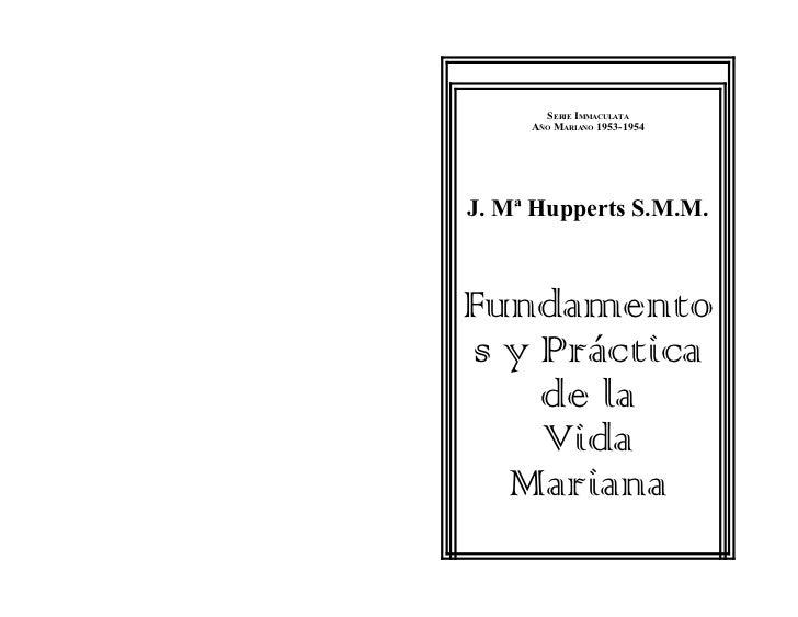 SERIE IMMACULATA     AÑO MARIANO 1953-1954J. Mª Hupperts S.M.M.Fundamentos y Práctica    de la    Vida  Mariana