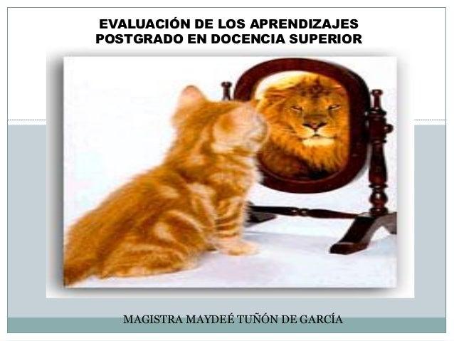 MAGISTRA MAYDEÉ TUÑÓN DE GARCÍAEVALUACIÓN DE LOS APRENDIZAJESPOSTGRADO EN DOCENCIA SUPERIOR