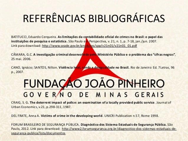 REFERÊNCIAS BIBLIOGRÁFICASBATITUCCI, Eduardo Cerqueira. As limitações da contabilidade oficial de crimes no Brasil: o pape...
