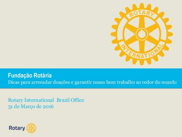 Fundação Rotária Dicas para arrecadar doações e garantir nosso bom trabalho ao redor do mundo Rotary International Brazil ...