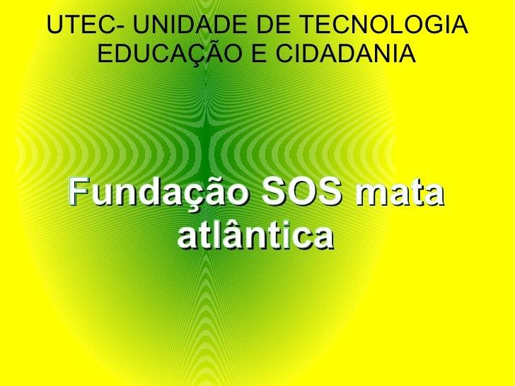 UTEC- UNIDADE DE TECNOLOGIA EDUCAÇÃO E CIDADANIA Fundação SOS mata atlântica